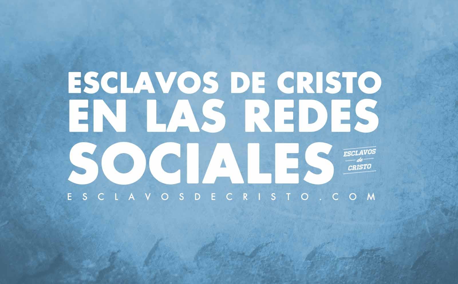 esclavos de Cristo en las redes Sociales