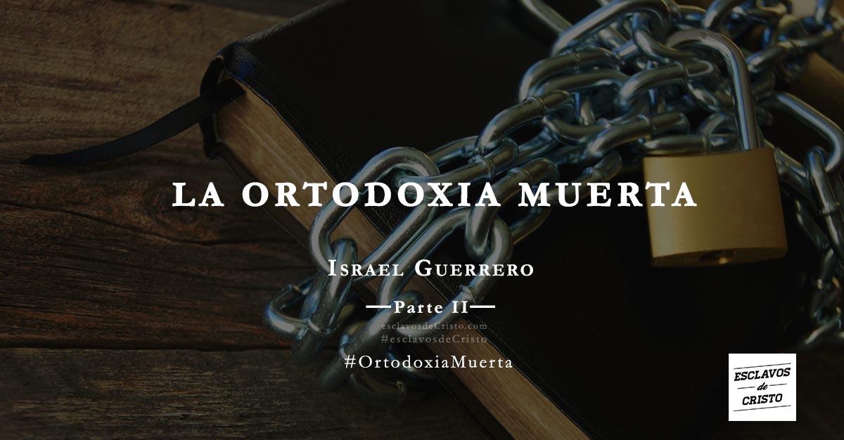 La Ortodoxia Muerta [Parte 2]