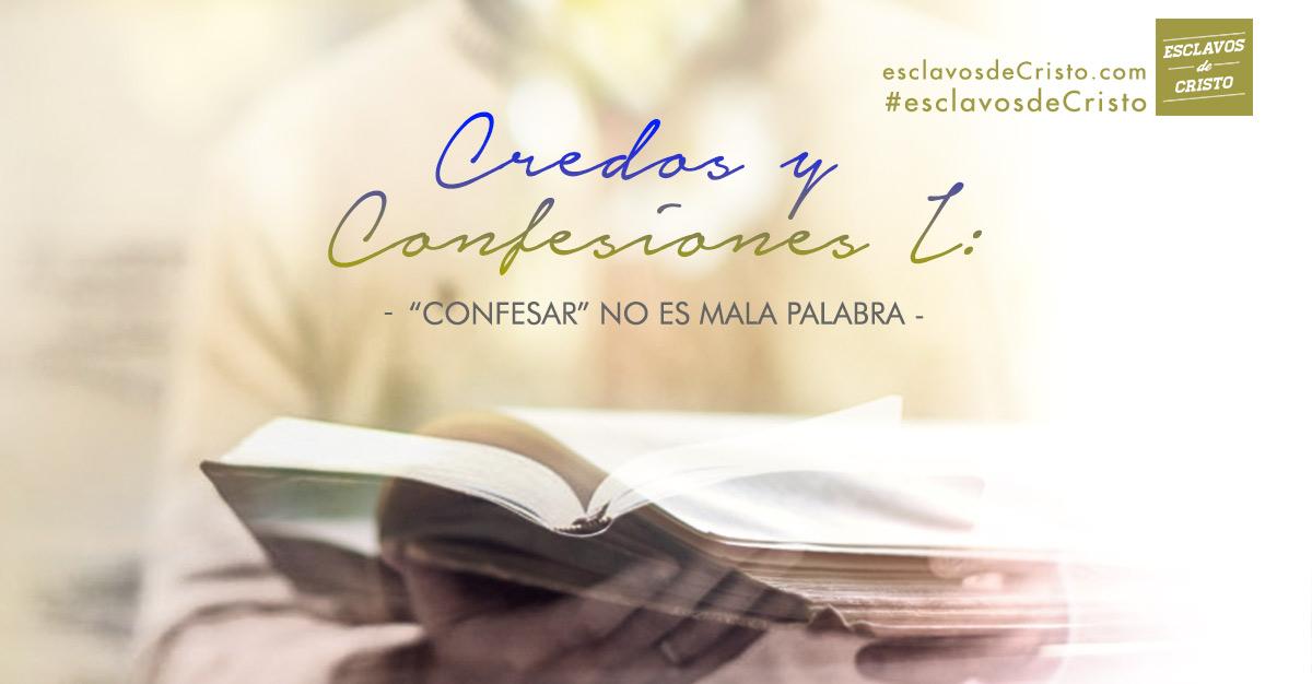 """""""Confesar"""" no es mala palabra — Credos y Confesiones I"""