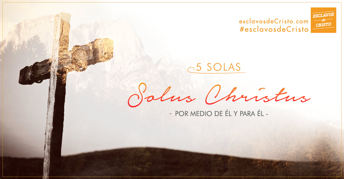 Solus Christus: Por medio de él y para él