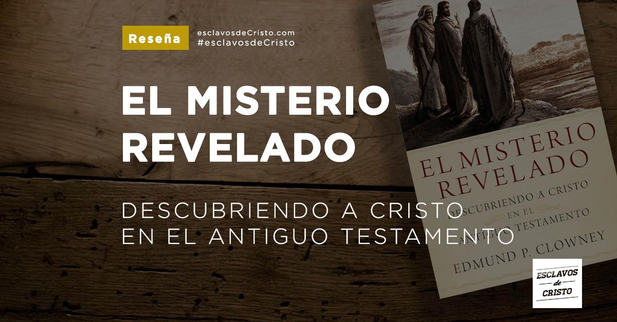 El misterio revelado — Descubriendo a Cristo en el Antiguo Testamento