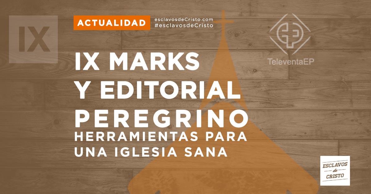 IX Marks y Editorial Peregrino — Herramientas para una Iglesia sana