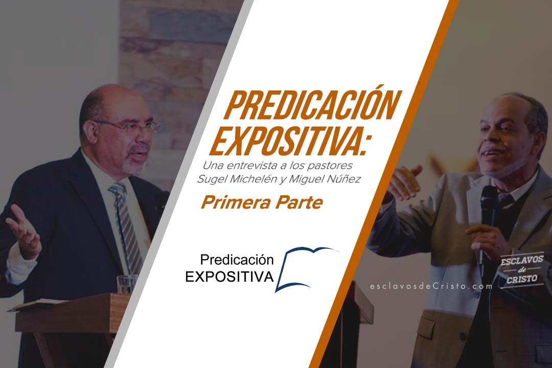 Predicación Expositiva: Una entrevista a los pastores Sugel Michelén y Miguel Nuñez [Primera Parte]