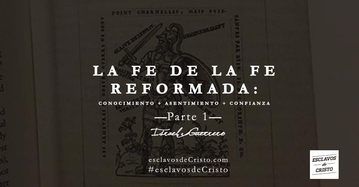 La Fe de la Fe Reformada: Conocimiento + Asentimiento + Confianza [Parte 1]