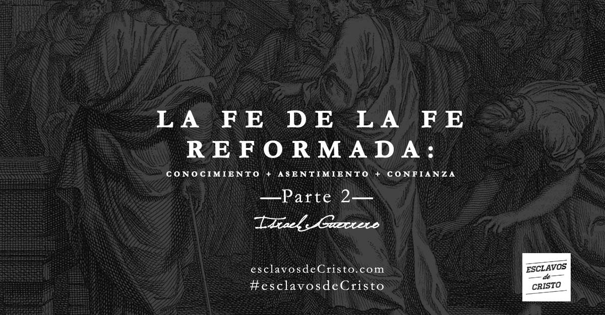 La Fe de la Fe Reformada: Conocimiento + Asentimiento + Confianza [Parte 2]