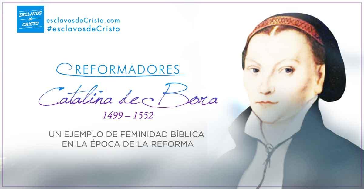 Catalina de Bora — Un ejemplo de feminidad bíblica en la época de la reforma