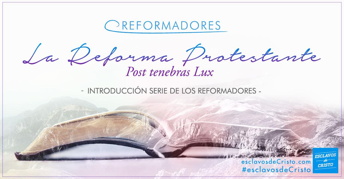 La Reforma Protestante: Post tenebras Lux