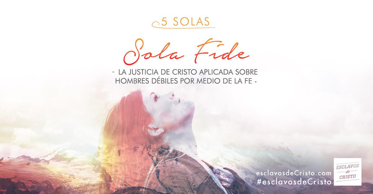 Sola Fide: La justicia de Cristo aplicada sobre hombres débiles por medio de la fe