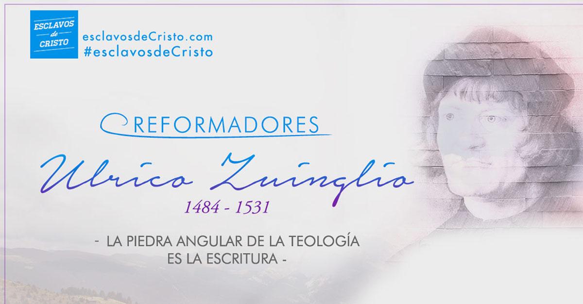 Ulrico Zwinglio — La piedra angular de la teología es la Escritura