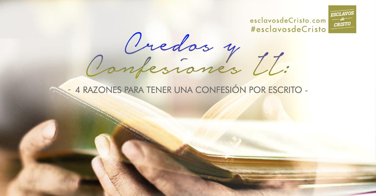 Razones para tener una confesión por escrito — Credos y Confesiones II