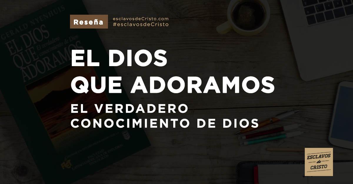 El Dios que adoramos — El verdadero conocimiento de Dios
