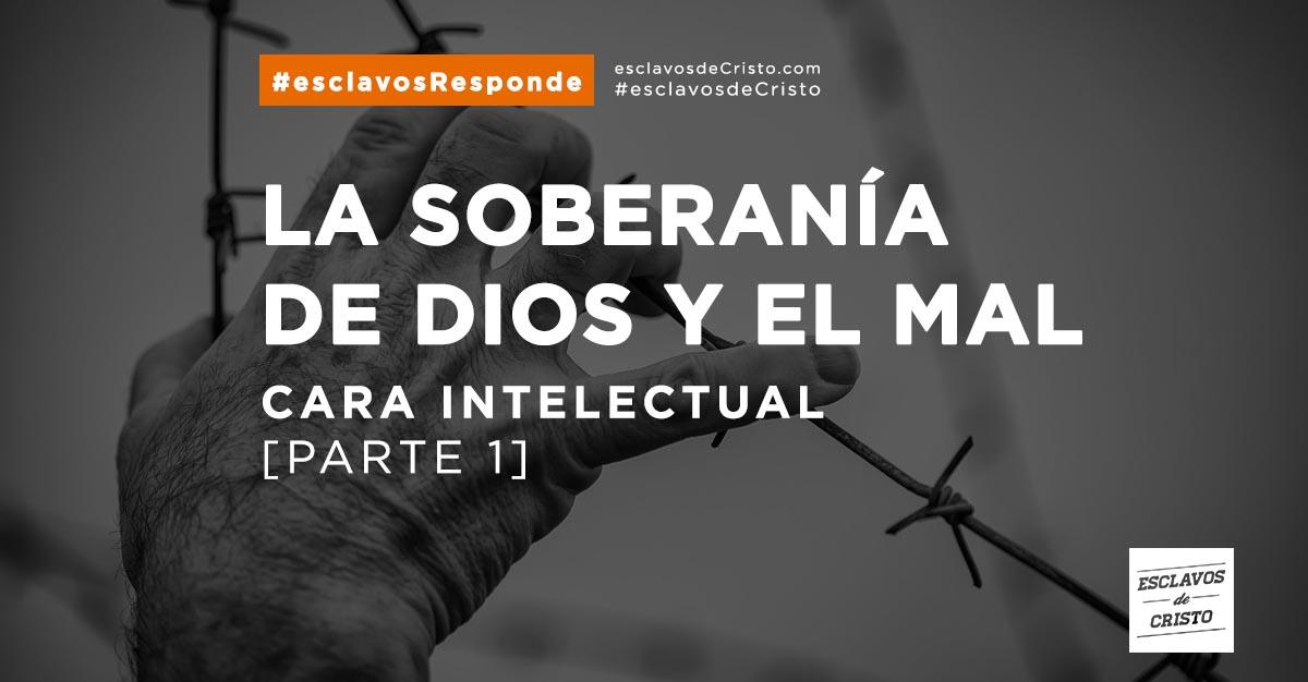 La soberanía de Dios y el mal — Cara Intelectual [Parte 1]