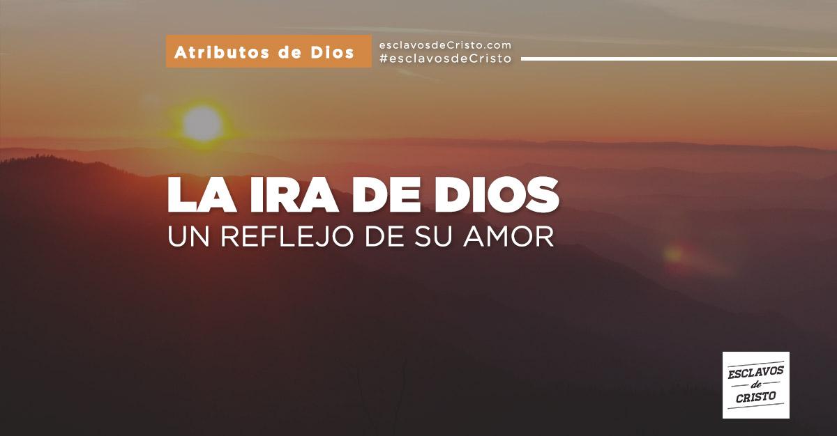 LA IRA DE DIOS — Un reflejo de su amor
