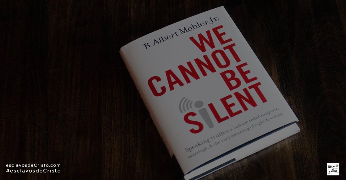 NO PODEMOS GUARDAR SILENCIO — Hablando la verdad a una cultura que redefine el sexo, el matrimonio y el mero sentido del bien y el mal