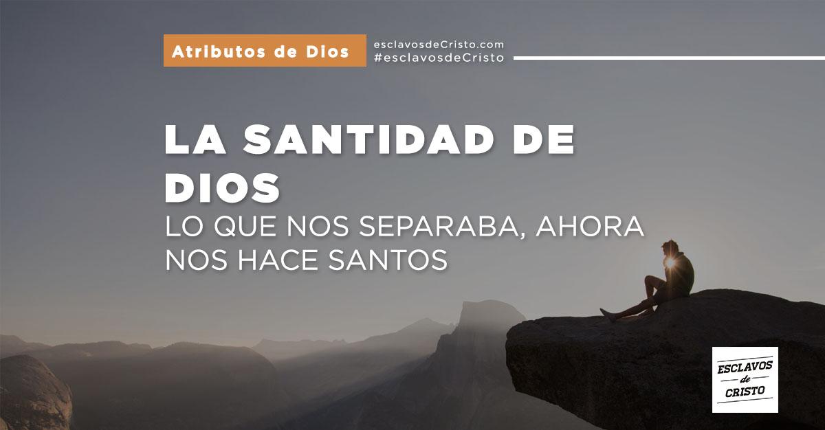 La Santidad de Dios — Lo Que Nos Separaba, Ahora Nos Hace Santos