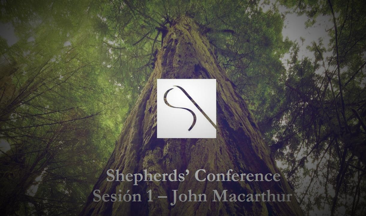 Shepherds' Conference Sesión 1 – John Macarthur