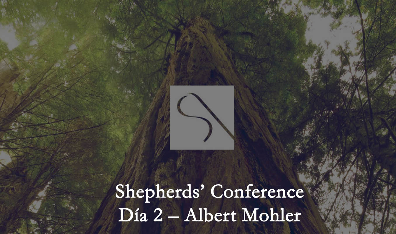 Shepherds' Conference Día 2 – Albert Mohler