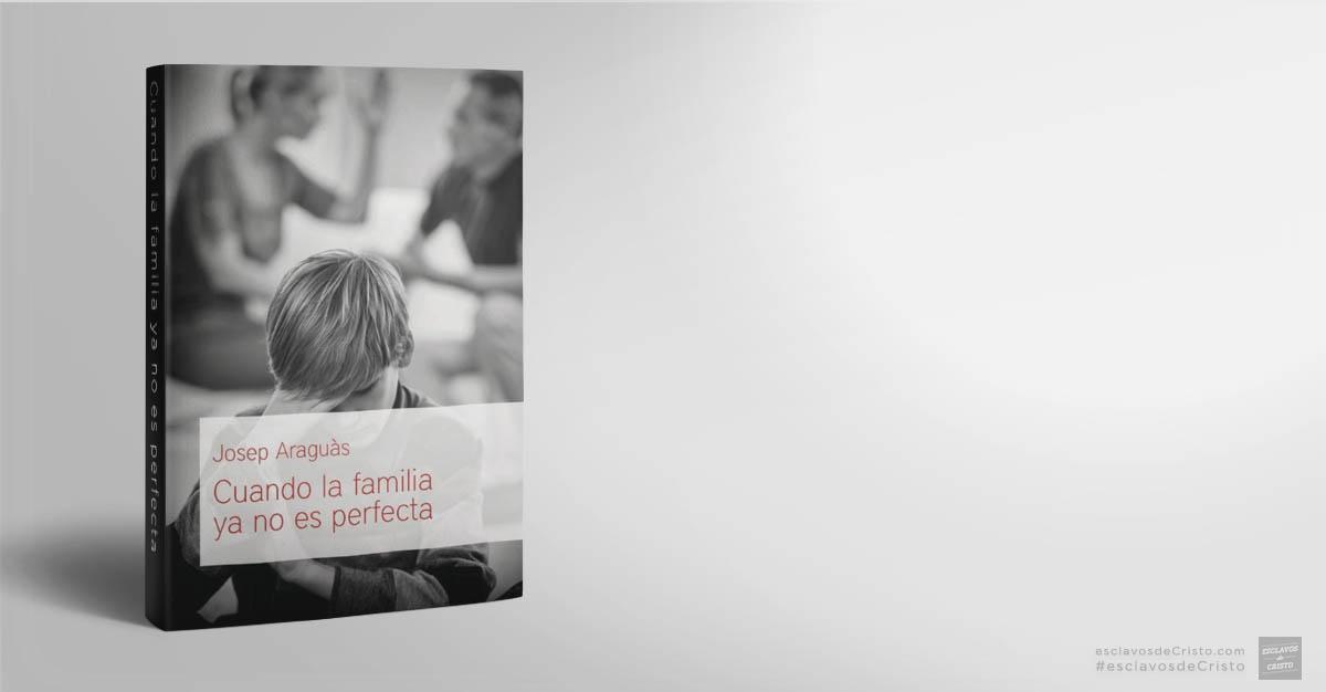 Cuando la familia ya no es perfecta - Josep Araguàs y Tamar Araguàs